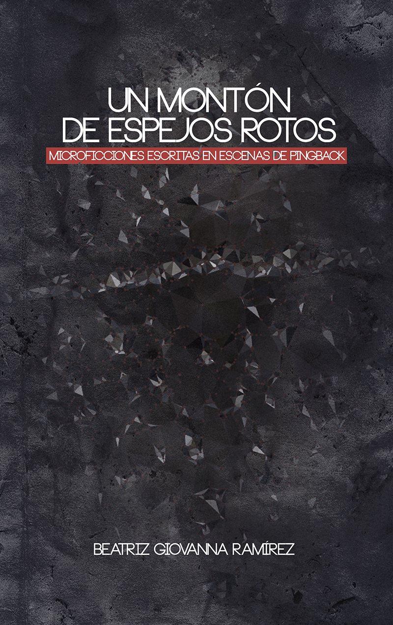 Un montón de espejos rotos - Beatriz Giovanna Ramírez